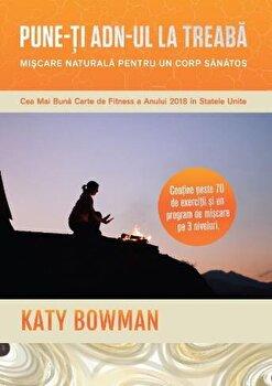 Pune-ti ADN-ul la treaba. Miscare naturala pentru un corp sanatos/Katy Bowman de la Lifestyle Publishing