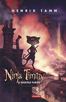 Ninja Timmy si rasetele furate/Henrik Tamm de la Polirom