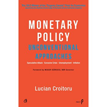 Monetary Policy. Unconventional Approaches/Lucian Croitoru
