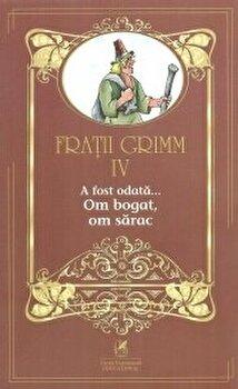 Fratii grimm vol.4 a fost odata…om bogat, om sarac/Fratii Grimm de la Cartea Romaneasca