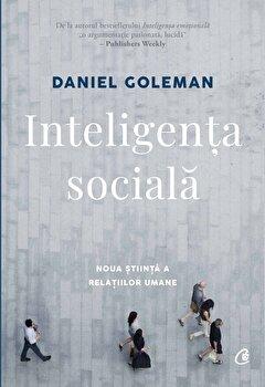 Inteligenta sociala. Editia a II-a. Revizuita/Daniel Goleman de la Curtea Veche