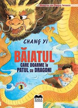 Baiatul care doarme in patul cu dragoni – Volumul III. Seria Monstrii din Orasul Interzis/Chang Yi, Meme Lu de la Ideea Europeana