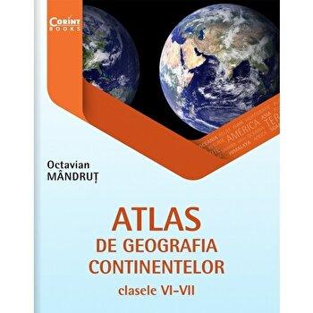 Atlas de geografia continentelor pentru clasele VI-VII/Octavian Mandrut de la Corint