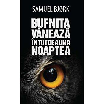 Bufnita vaneaza intotdeauna noaptea/Samuel Bjorc