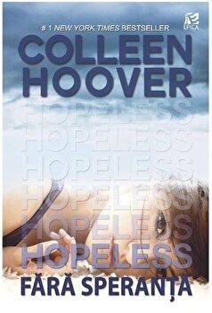 Hopeless. Fara speranta/Colleen Hoover