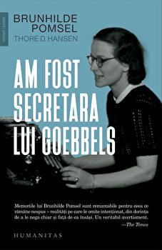 Am fost secretara lui Goebbels/Brunhilde Pomsel, Thore D. Hansen de la Humanitas