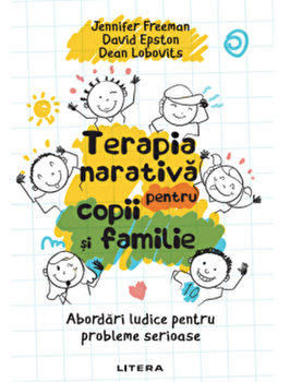 Terapia narativa pentru copii si familie/David Epston, Jennifer Freeman, Dean Lobovits de la Litera