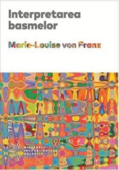 Interpretarea basmelor/Marie-Louise von Franz de la Trei