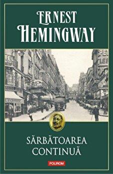 Sarbatoarea continua (editia 2019)/Ernest Hemingway de la Polirom