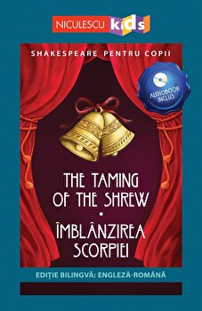 Shakespeare pentru copii – The Taming of the Shrew – Imblanzirea scorpiei (editie bilingva: engleza-romana) – Audiobook inclus/Adaptare dupa William Shakespeare de la Niculescu