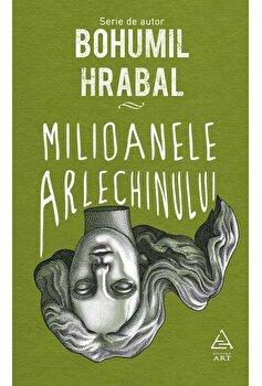 Milioanele arlechinului/Bohumil Hrabal de la Art