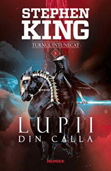 Lupii din Calla (Seria Turnul intunecat, partea a V-a, ed. 2019)/Stephen King de la Nemira