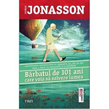 Barbatul de 101 ani care voia sa salveze lumea/Jonas Jonasson