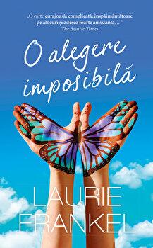 O alegere imposibila. Despre felul in care traim – in casele, familiile, corpurile noastre/Laurie Frankel de la RAO