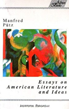 Essays on American Literature and Idea (Eseuri americane)/Manfred Putz de la Institutul European
