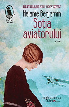 Sotia aviatorului/Melanie Benjamin de la Humanitas Fiction
