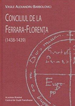 Conciliul de la Ferrara – Florenta (1438-1439)/Vasile Alexandru Barbolovici de la Academia Romana –  Centrul de Studii Transilvane