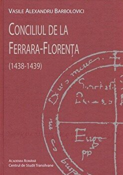 Conciliul de la Ferrara - Florenta (1438-1439)/Vasile Alexandru Barbolovici