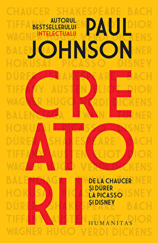 Creatorii. De la Chaucer si Durer la Picasso si Disney/Oaul Johnson de la Humanitas