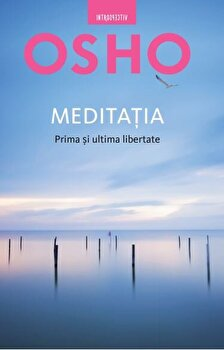 Osho. Meditatia. Prima si ultima libertate/Osho de la Litera