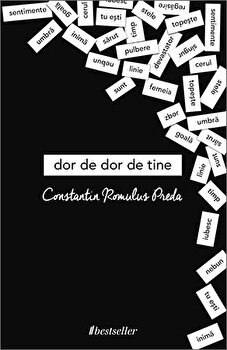Dor de dor de tine/Constantin Romulus Preda de la Bestseller