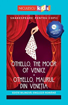 Shakespeare pentru copii – Othello, the Moor of Venice – Othello, Maurul din Venetia (editie bilingva: engleza-romana) – Audiobook inclus/Adaptare dupa William Shakespeare de la Niculescu