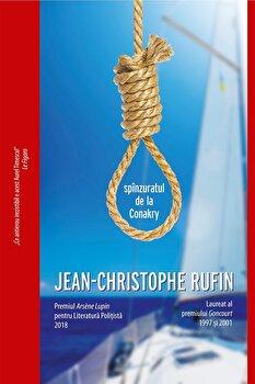 Spanzuratul de la Conakry/Jean-Christophe Rufin de la Crime Scene Press