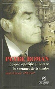 Despre opozitie si putere in vremuri de tranzitie/Petre Roman