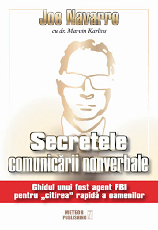 Coperta Carte Secretele comunicarii nonverbale. Ghidul unui fost agent FBI pentru citirea rapida a oamenilor