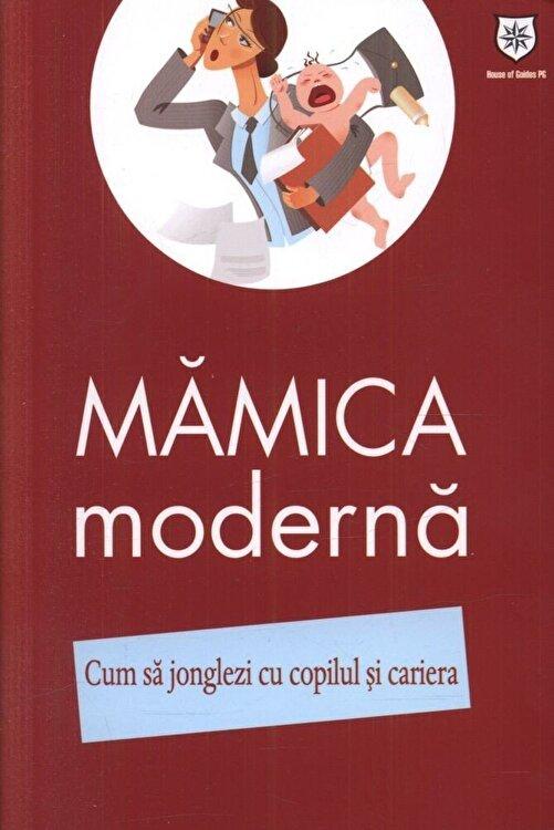 Coperta Carte Mamica moderna. Cum sa jonglezi cu copilul si cariera