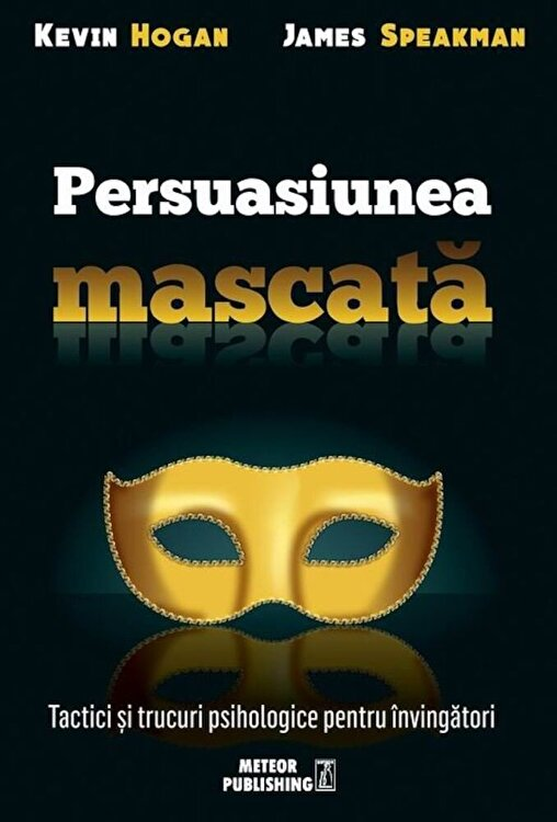 Coperta Carte Persuasiunea mascata. Tactici si trucuri psihologice pentru invingatori