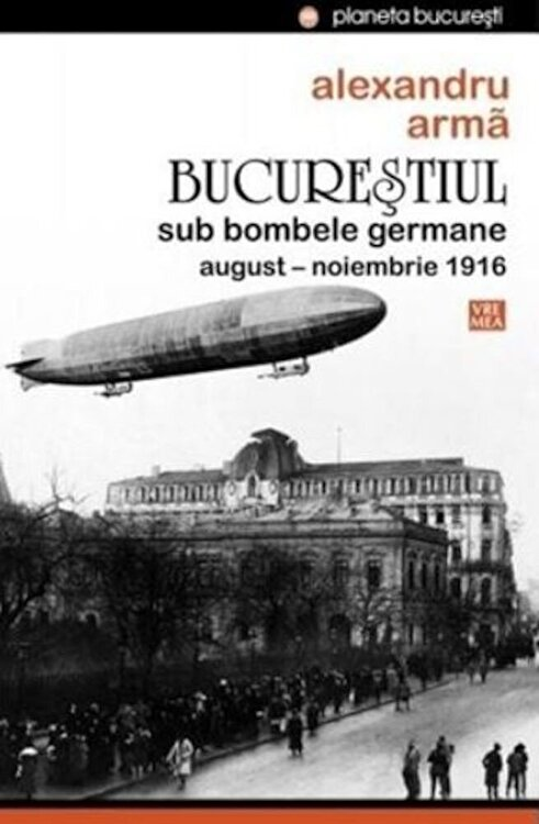 Coperta Carte Bucurestiul sub bombele germane. August-noiembrie 1916