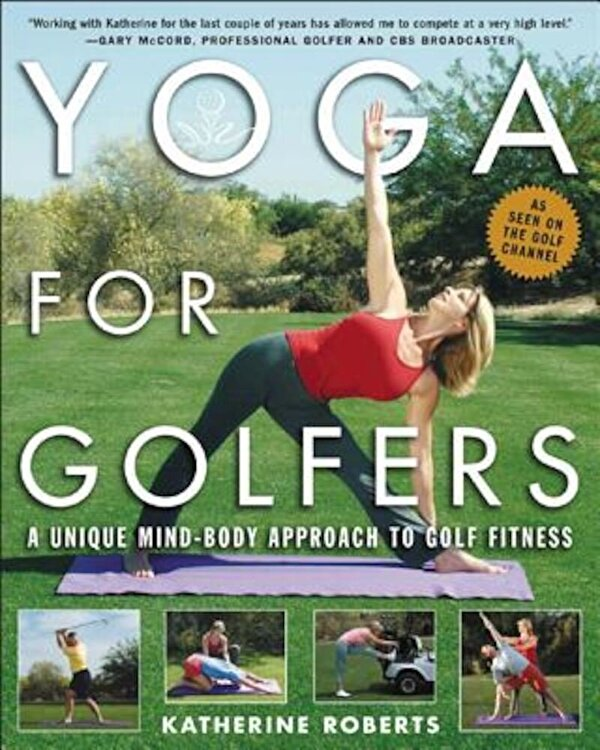 Yoga for Golfers: A Unique Mind-Body Approach to Golf Fitness Paperback