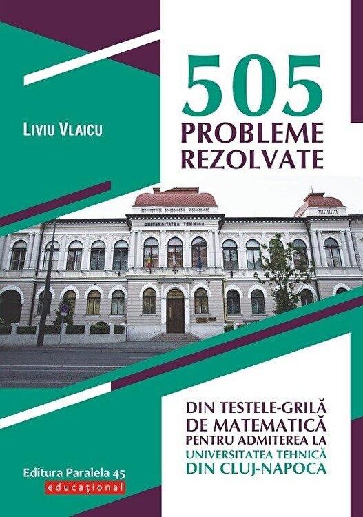 Coperta Carte 505 probleme rezolvate din testele-grila de matematica pentru admiterea la Universitatea Tehnica din Cluj-Napoca