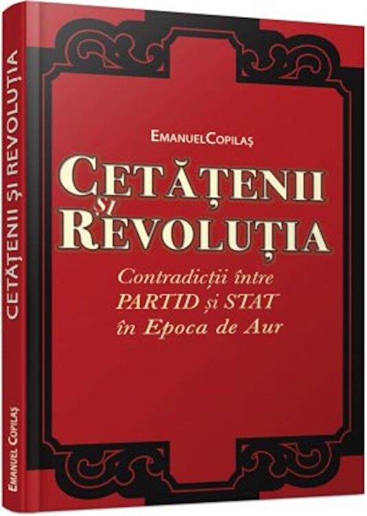 Coperta Carte Cetatenii si revolutia Contradictii intre partid si stat in Epoca de Aur