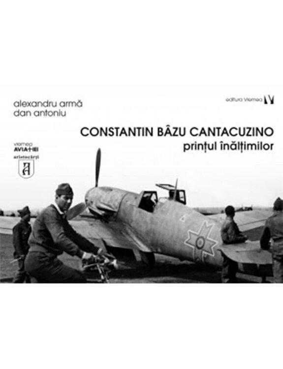 Coperta Carte Constantin Bazu Cantacuzino, printul inaltimilor