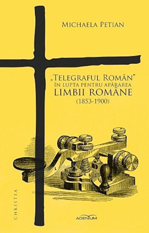 Coperta Carte Telegraful Roman in lupta pentru apararea limbii romane
