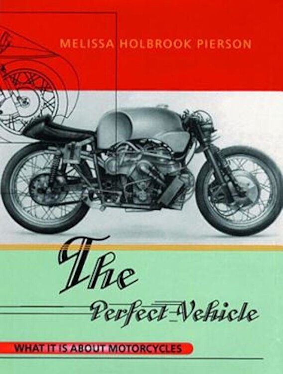 The Perfect Vehicle: What It is about Motorcycles Paperback