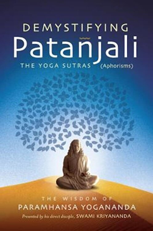 Demystifying Patanjali: The Youga Sutras (Aphorisms): The Wisdom of Paramhansa Yogananda Paperback
