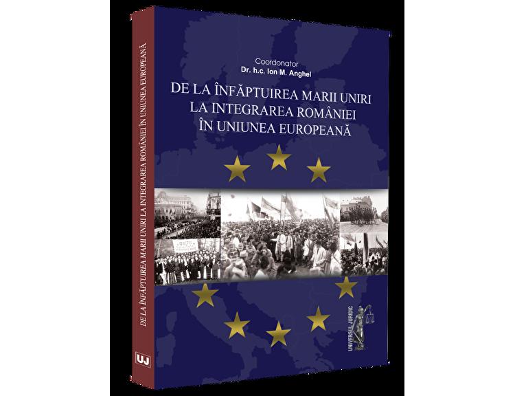 Coperta Carte De la infaptuirea Marii Unirii la integrarea Romaniei in Uniunea Europeana