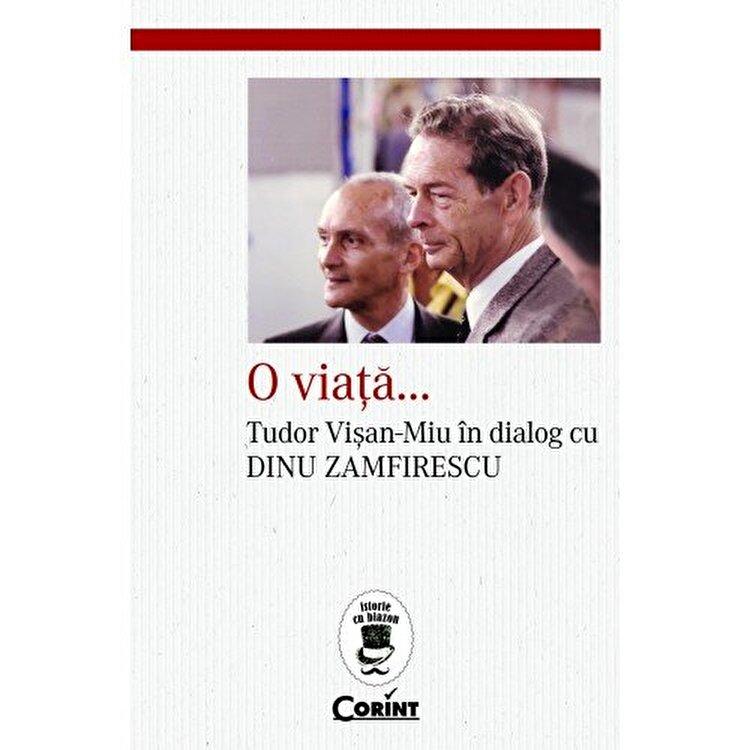Coperta Carte O viata...Tudor Visan-Miu in dialog cu Dinu Zamfirescu