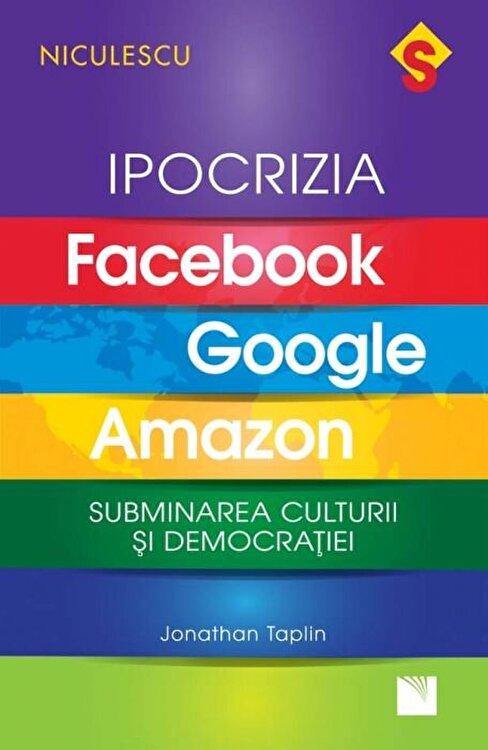 Coperta Carte IPOCRIZIA Facebook, Google, Amazon. Subminarea culturii si democratiei