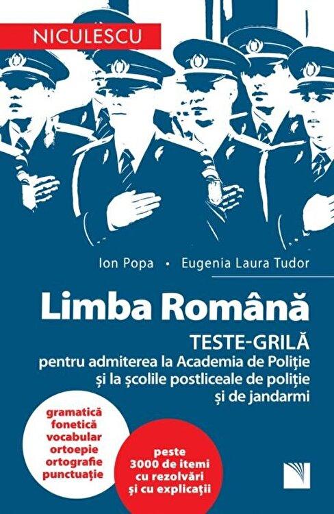 Coperta Carte Limba Romana. Teste-Grila pentru admiterea laAcademia de Politie si la sclile postliceale de politie si jandarmi