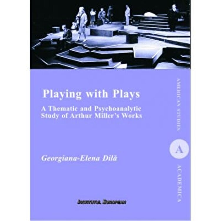 Coperta Carte Playing with Plays: A Thematic and Psychoanalytic Study of Arthur Miller's Works