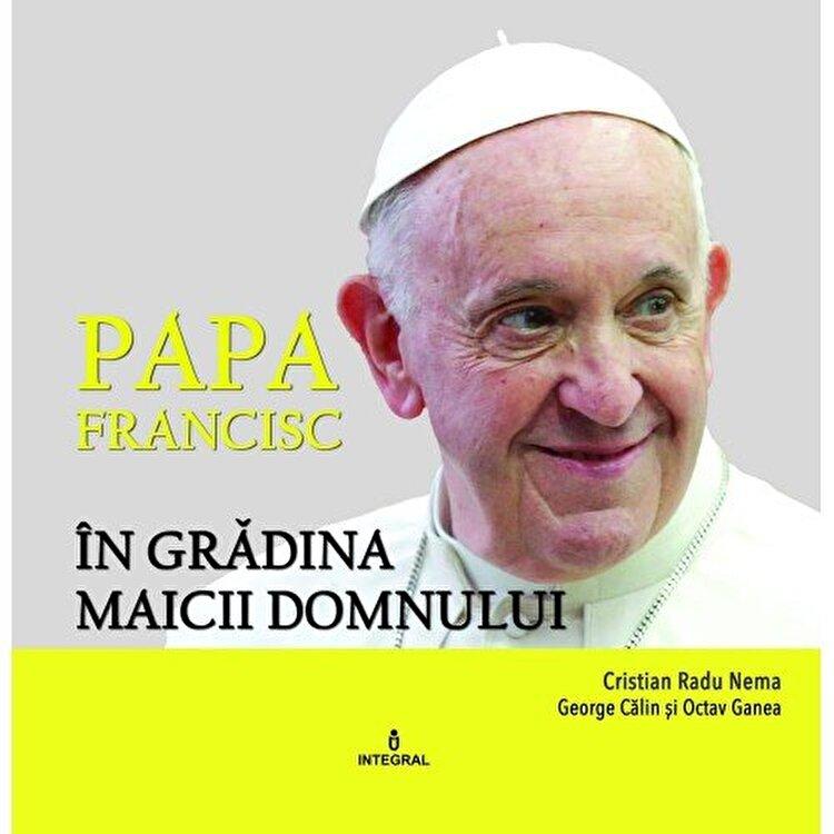 Coperta Carte Papa Francisc in Gradina Maicii Domnului