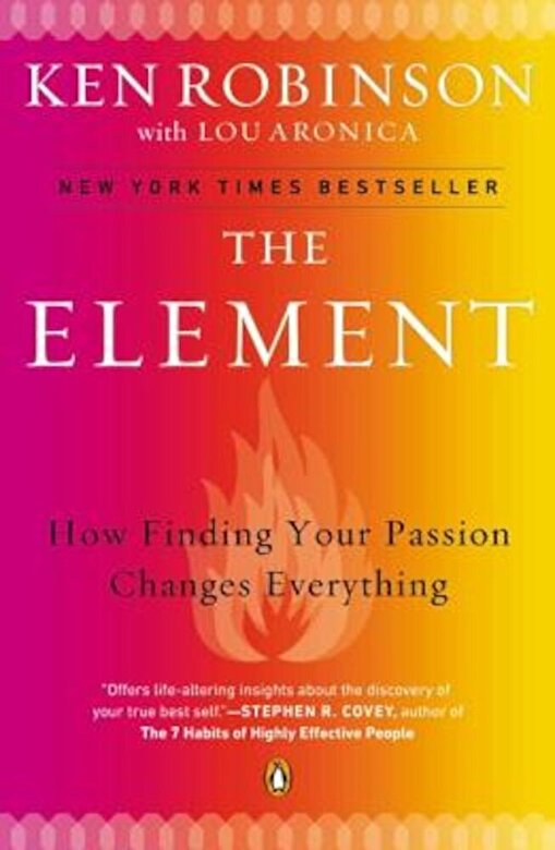 Ken Robinson - The Element: How Finding Your Passion Changes Everything, Paperback -