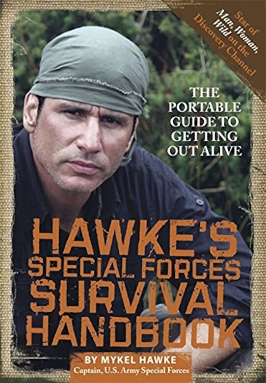 Mykel Hawke - Hawke's Special Forces Survival Handbook: The Portable Guide to Getting Out Alive, Paperback -