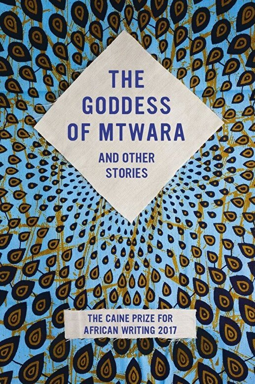 Various - The Goddess of Mtwara and Other Stories: The Caine Prize for African Writing 2017, Paperback -