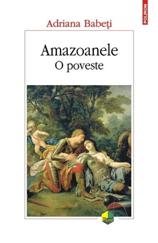 Adriana Babeti - Amazoanele. O poveste -
