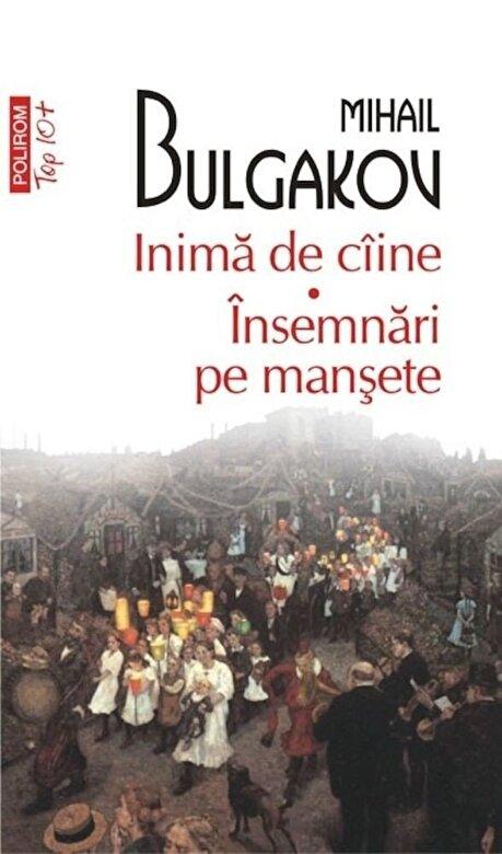 Mihail Bulgakov - Inima de caine. Insemnari pe mansete (Top 10+) -